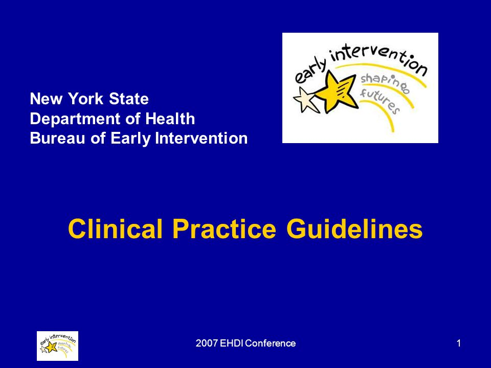 2007 EHDI Conference1 New York State Department of Health Bureau of Early Intervention Clinical Practice Guidelines