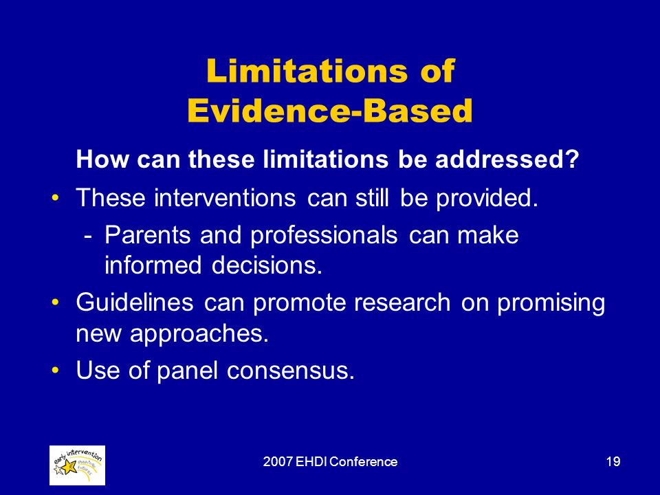 2007 EHDI Conference19 Limitations of Evidence-Based How can these limitations be addressed.