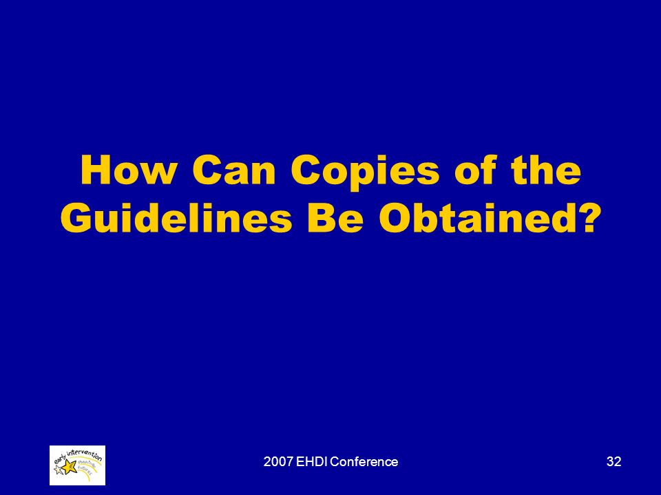 2007 EHDI Conference32 How Can Copies of the Guidelines Be Obtained