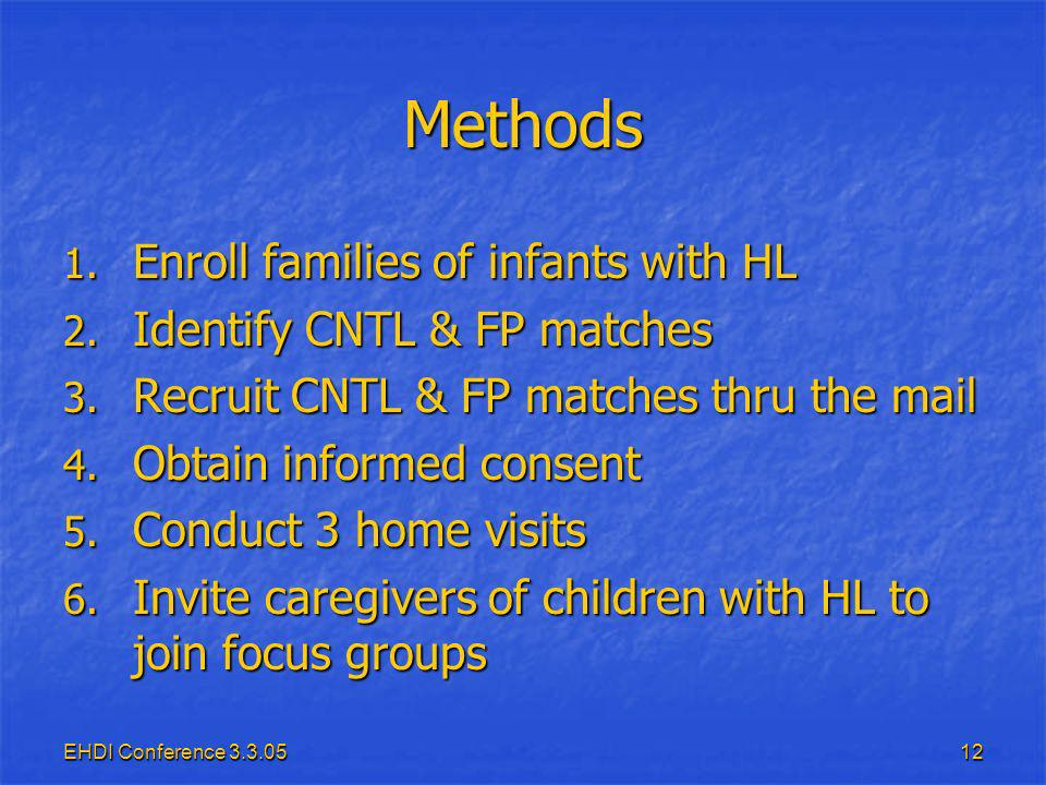 EHDI Conference 3.3.0512 Methods 1. Enroll families of infants with HL 2.