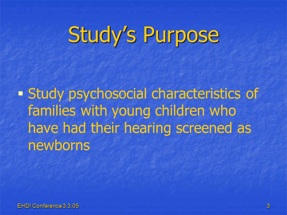 EHDI Conference Studys Purpose Study psychosocial characteristics of families with young children who have had their hearing screened as newborns