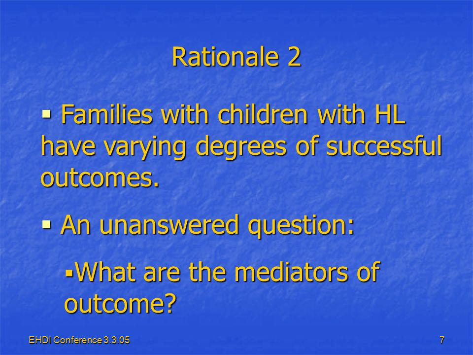 EHDI Conference 3.3.0518 Study Groups Families of: currentgoal Newborns with HL(27)(30) False-Positives(27)(30-60) Controls(38)(60) Total(92) (120-150)
