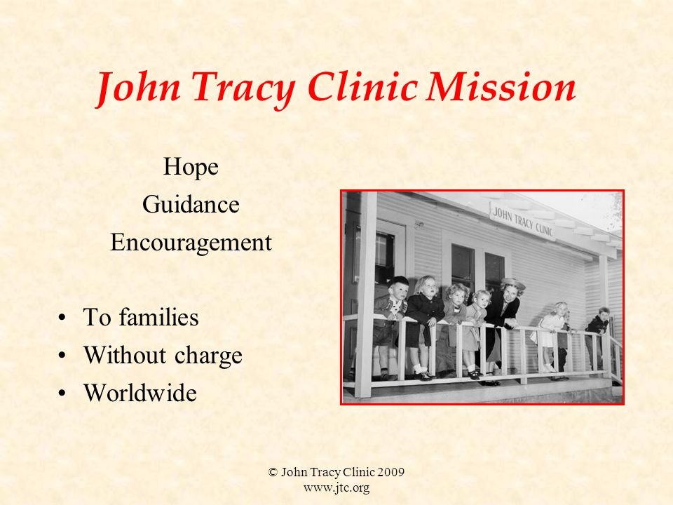 © John Tracy Clinic 2009 www.jtc.org John Tracy Clinic Mission Hope Guidance Encouragement To families Without charge Worldwide