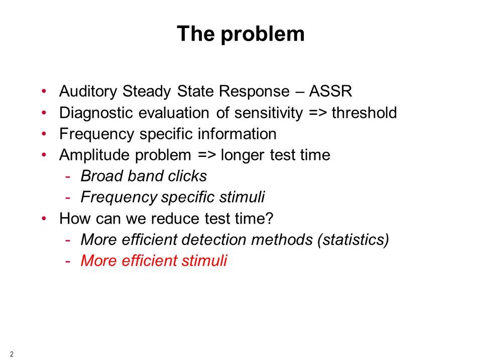 3 010 2030 4050 ms Click - ASSR Freq-spec ASSR lower amplitude Response amplitude - 90 stimuli/second => longer test time