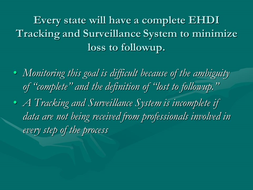 Every state will have a complete EHDI Tracking and Surveillance System to minimize loss to followup.