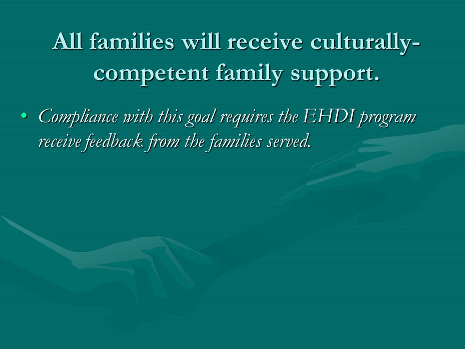All families will receive culturally- competent family support.
