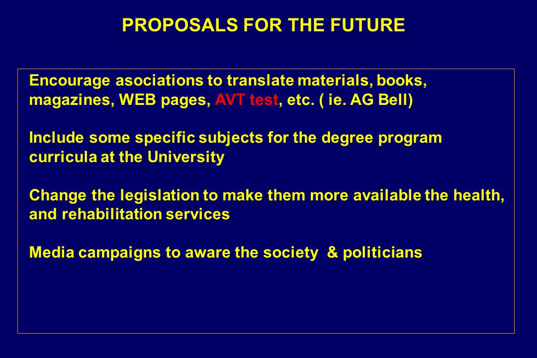 PROPOSALS FOR THE FUTURE Encourage asociations to translate materials, books, magazines, WEB pages, AVT test, etc.