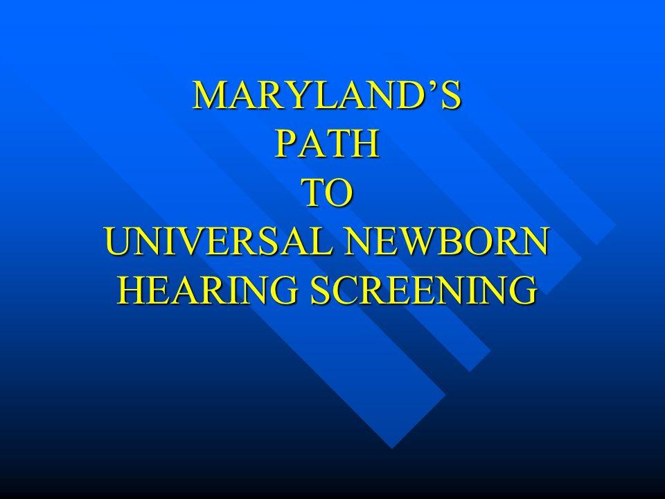 MARYLANDS PATH TO UNIVERSAL NEWBORN HEARING SCREENING