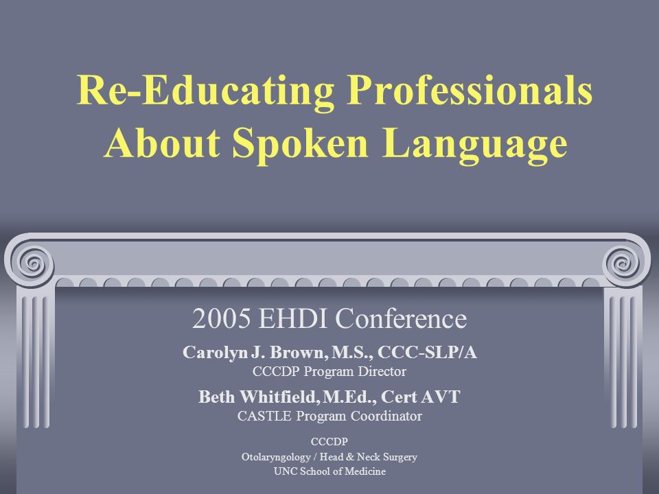 Re-Educating Professionals About Spoken Language Carolyn J.
