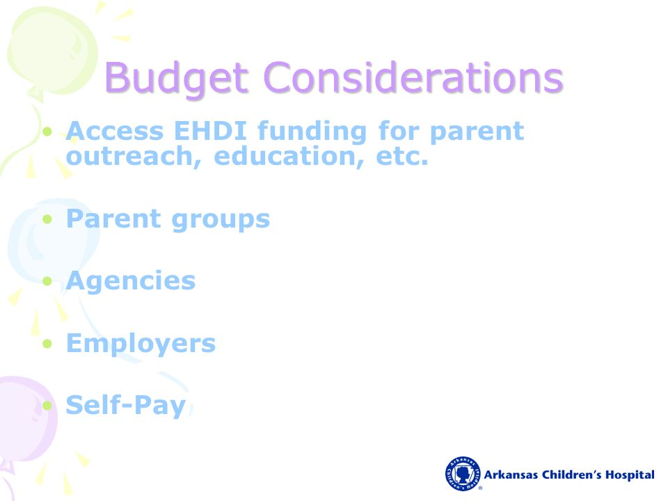 Budget Considerations Access EHDI funding for parent outreach, education, etc.