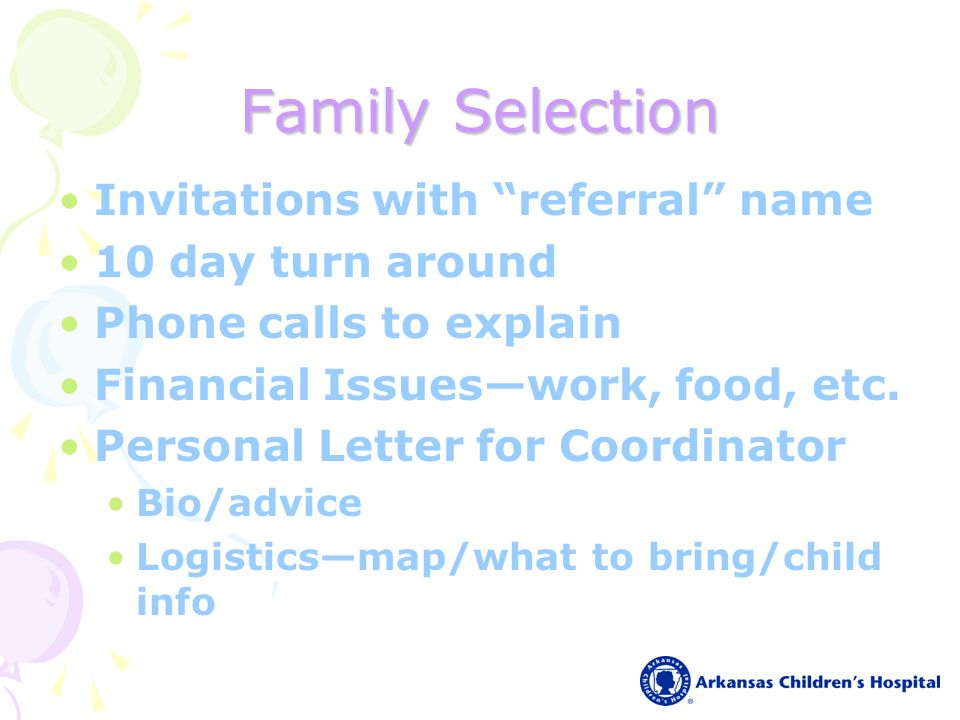 Family Selection Invitations with referral name 10 day turn around Phone calls to explain Financial Issueswork, food, etc.