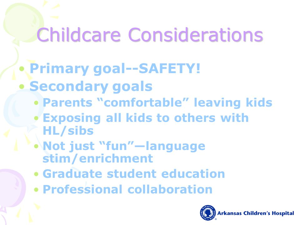 Childcare Considerations Primary goal--SAFETY.