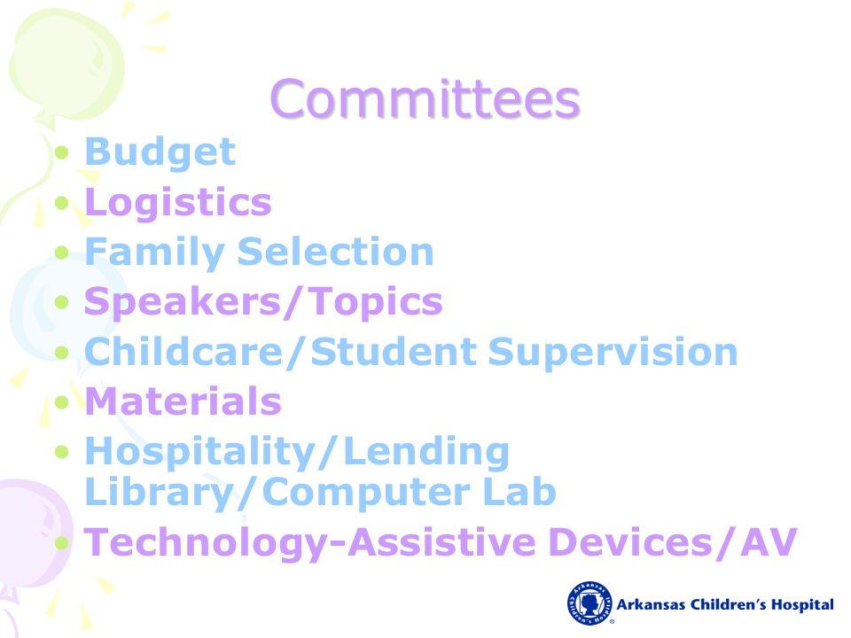 Committees Budget Logistics Family Selection Speakers/Topics Childcare/Student Supervision Materials Hospitality/Lending Library/Computer Lab Technology-Assistive Devices/AV