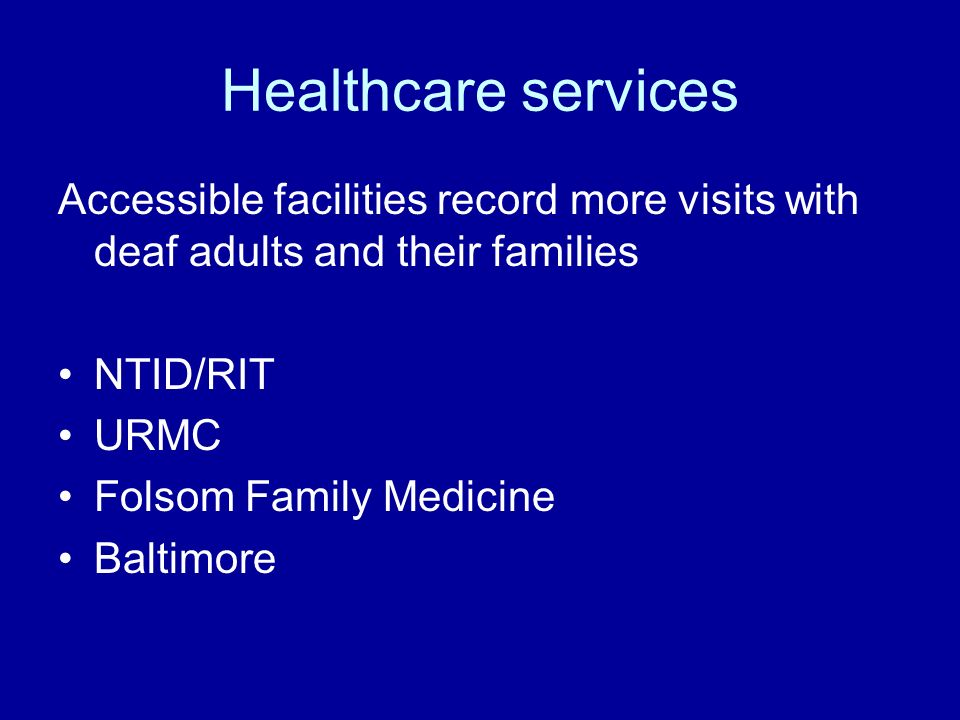 Healthcare services Accessible facilities record more visits with deaf adults and their families NTID/RIT URMC Folsom Family Medicine Baltimore