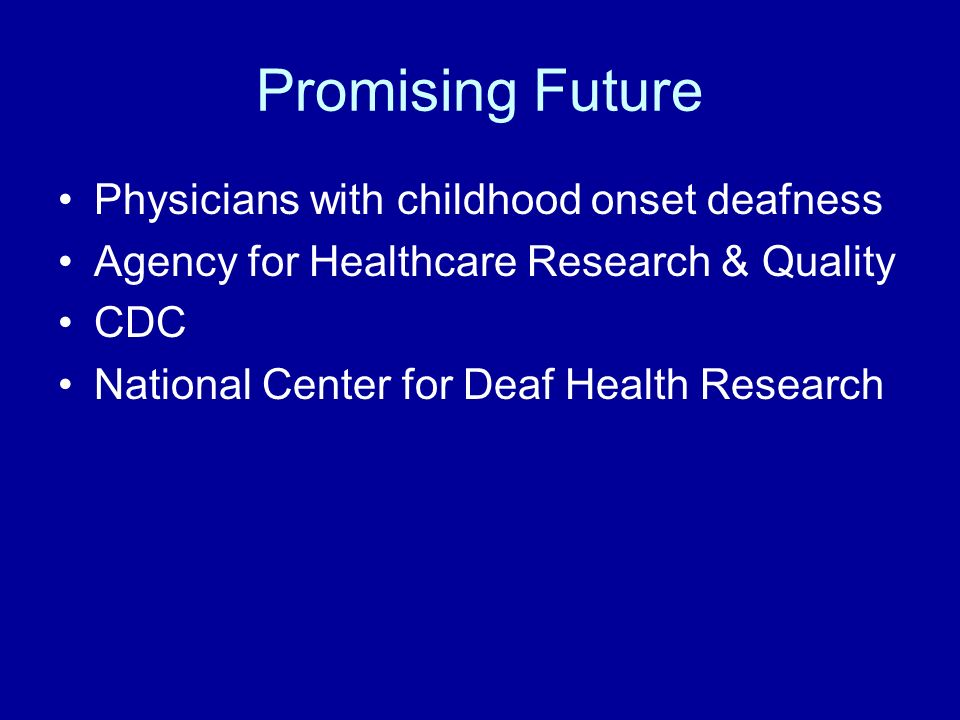 Promising Future Physicians with childhood onset deafness Agency for Healthcare Research & Quality CDC National Center for Deaf Health Research