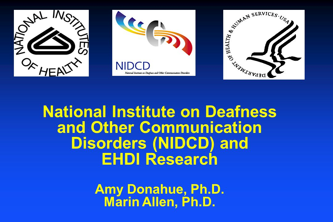 National Institute on Deafness and Other Communication Disorders (NIDCD) and EHDI Research Amy Donahue, Ph.D.
