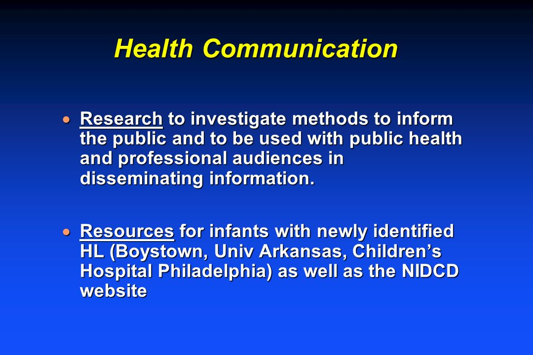 Health Communication Research to investigate methods to inform the public and to be used with public health and professional audiences in disseminating information.