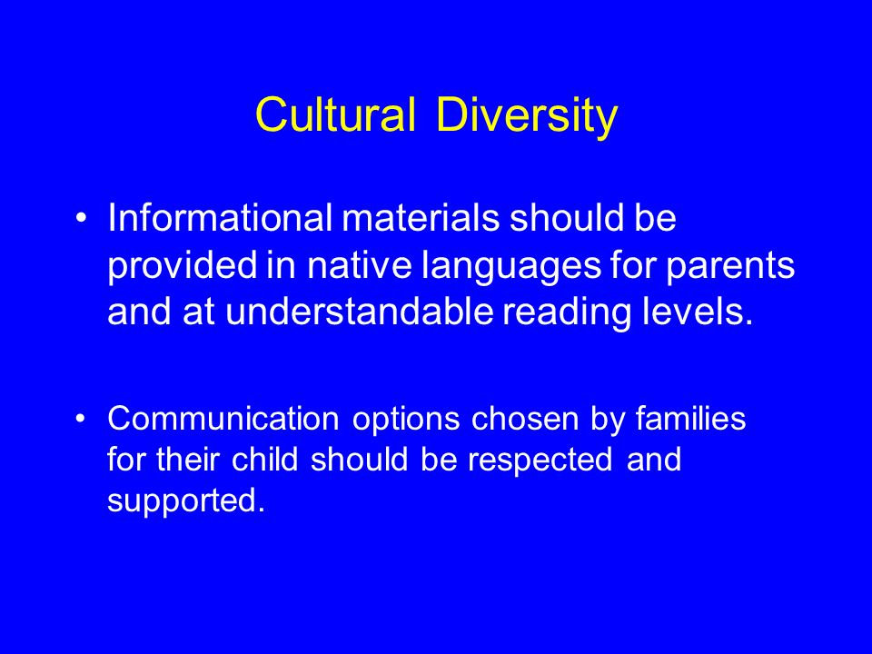 Cultural Diversity Informational materials should be provided in native languages for parents and at understandable reading levels.