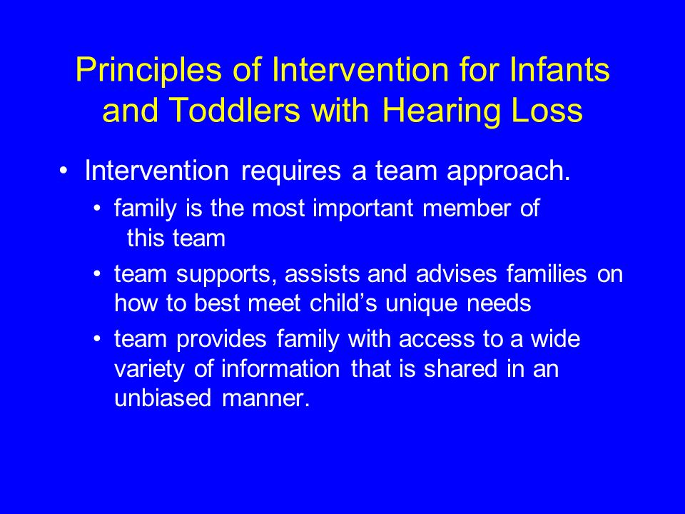 Principles of Intervention for Infants and Toddlers with Hearing Loss Intervention requires a team approach.