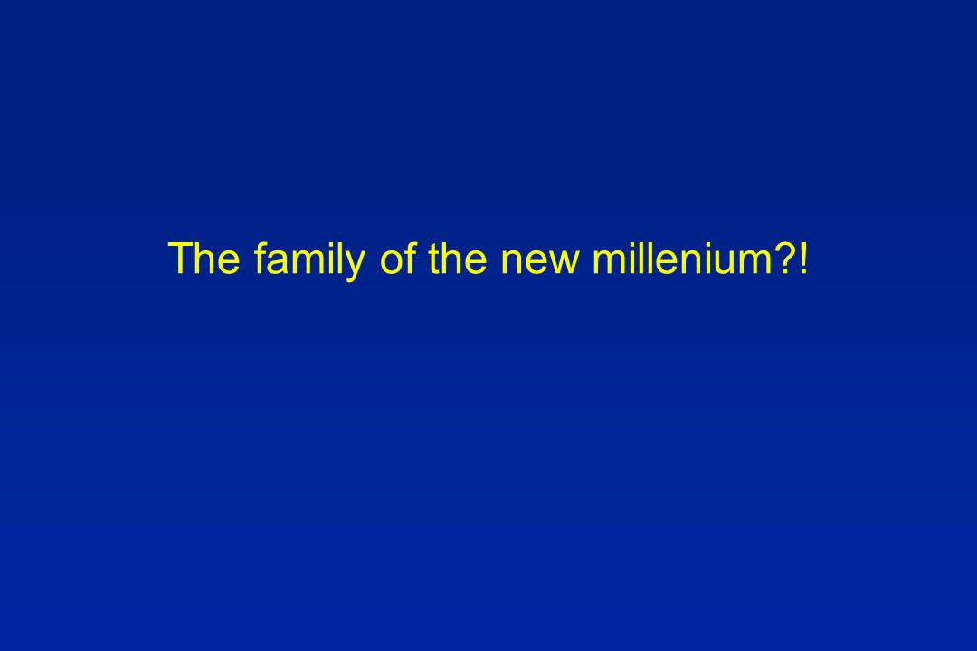 The family of the new millenium?!
