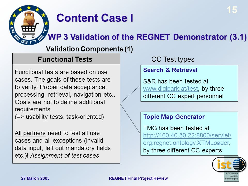 15 27 March 2003REGNET Final Project Review Functional Tests Functional tests are based on use cases.