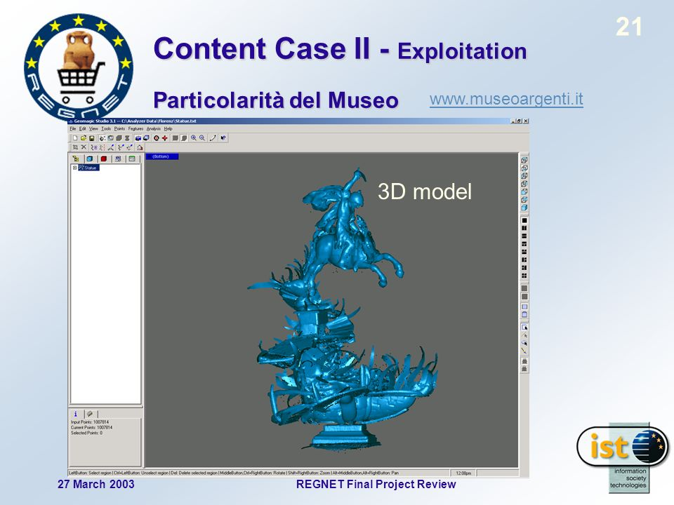 21 27 March 2003REGNET Final Project Review www.museoargenti.it 3D model Content Case II - Exploitation Particolarità del Museo