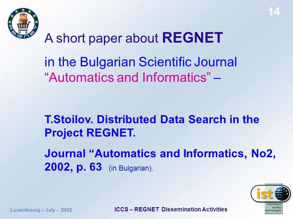 Luxembourg – July ICCS – REGNET Dissemination Activities 14 A short paper about REGNET in the Bulgarian Scientific Journal Automatics and Informatics – T.Stoilov.