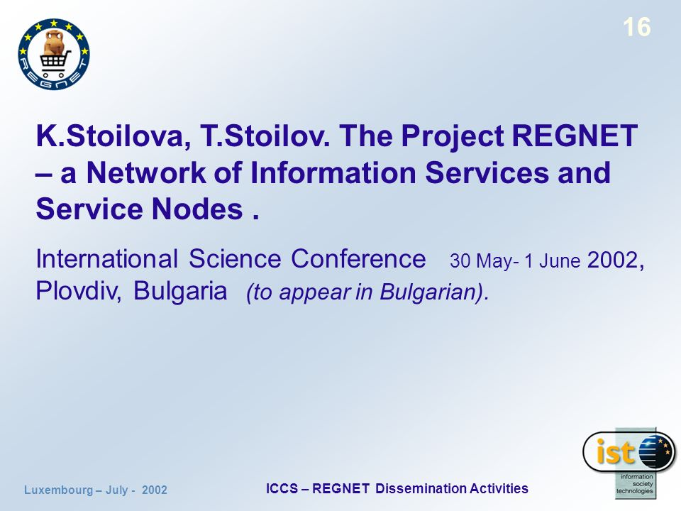 Luxembourg – July ICCS – REGNET Dissemination Activities 16 K.Stoilova, T.Stoilov.