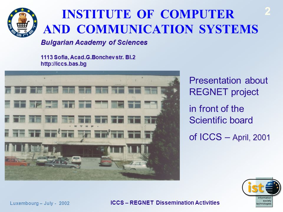 Luxembourg – July ICCS – REGNET Dissemination Activities 2 INSTITUTE OF COMPUTER AND COMMUNICATION SYSTEMS Bulgarian Academy of Sciences 1113 Sofia, Acad.G.Bonchev str.