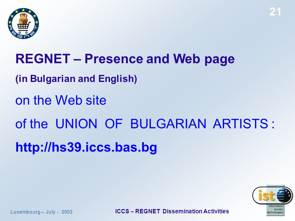Luxembourg – July ICCS – REGNET Dissemination Activities 21 REGNET – Presence and Web page (in Bulgarian and English) on the Web site of the UNION OF BULGARIAN ARTISTS :