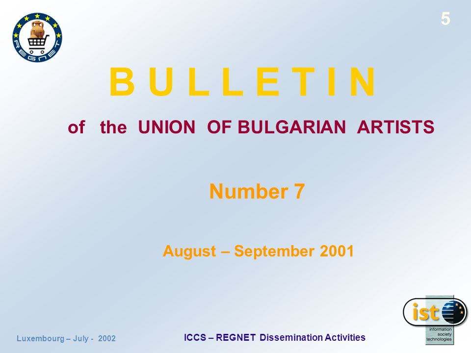Luxembourg – July ICCS – REGNET Dissemination Activities 5 B U L L E T I N of the UNION OF BULGARIAN ARTISTS Number 7 August – September 2001