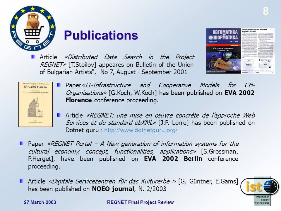 27 March 2003REGNET Final Project Review 8 Paper«IT-Infrastructure and Cooperative Models for CH- Organisations» [G.Koch, W.Koch] has been published on EVA 2002 Florence conference proceeding.