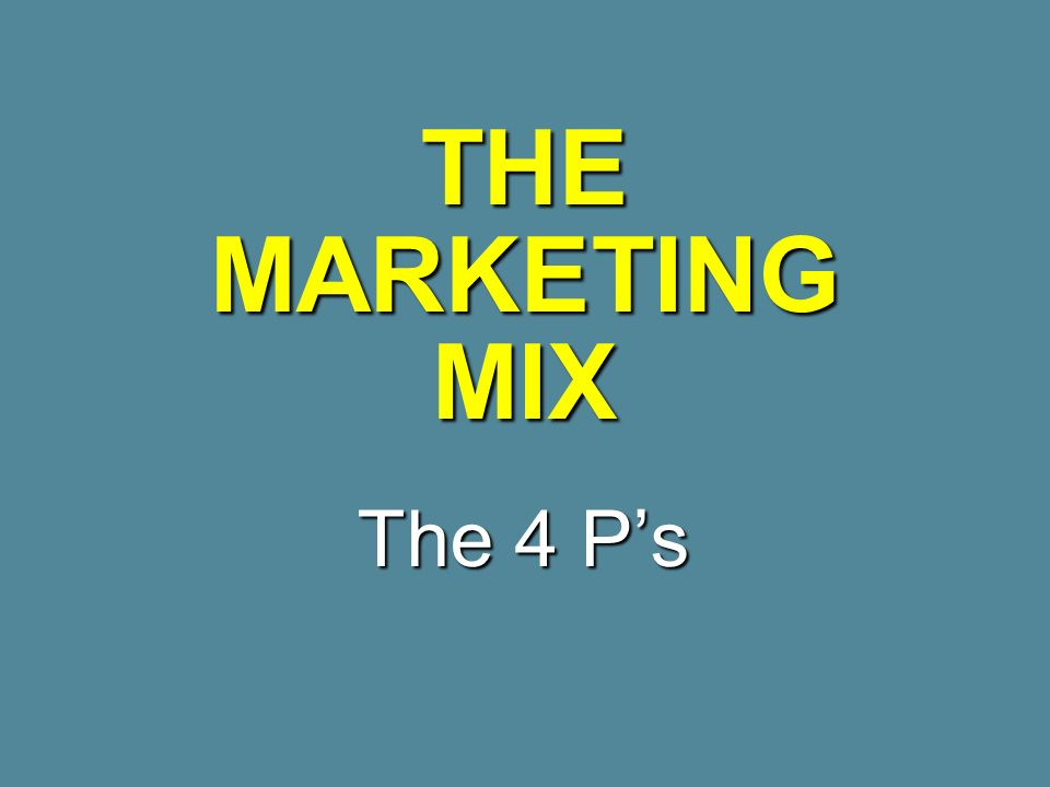THE MARKETING MIX The 4 Ps