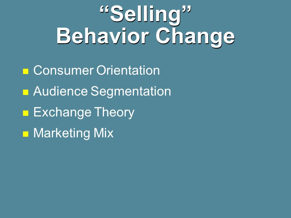 Selling Behavior Change Consumer Orientation Audience Segmentation Exchange Theory Marketing Mix