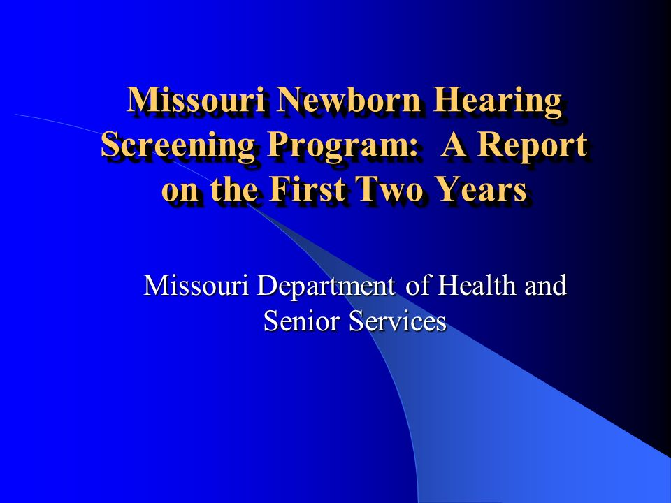 Missouri Newborn Hearing Screening Program: A Report on the First Two Years Missouri Department of Health and Senior Services