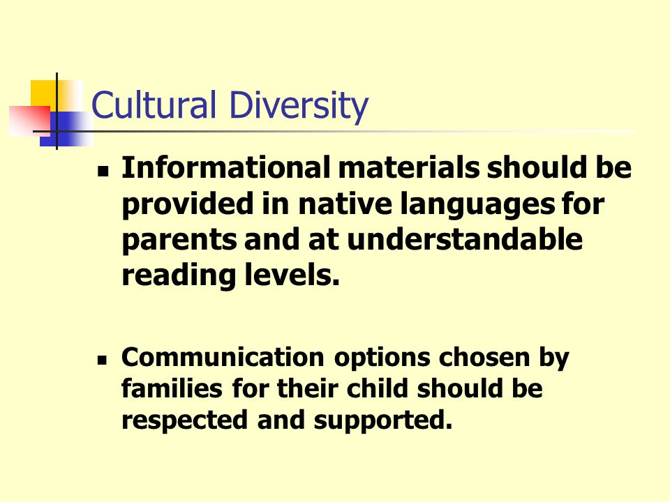 Cultural Diversity Informational materials should be provided in native languages for parents and at understandable reading levels. Communication opti
