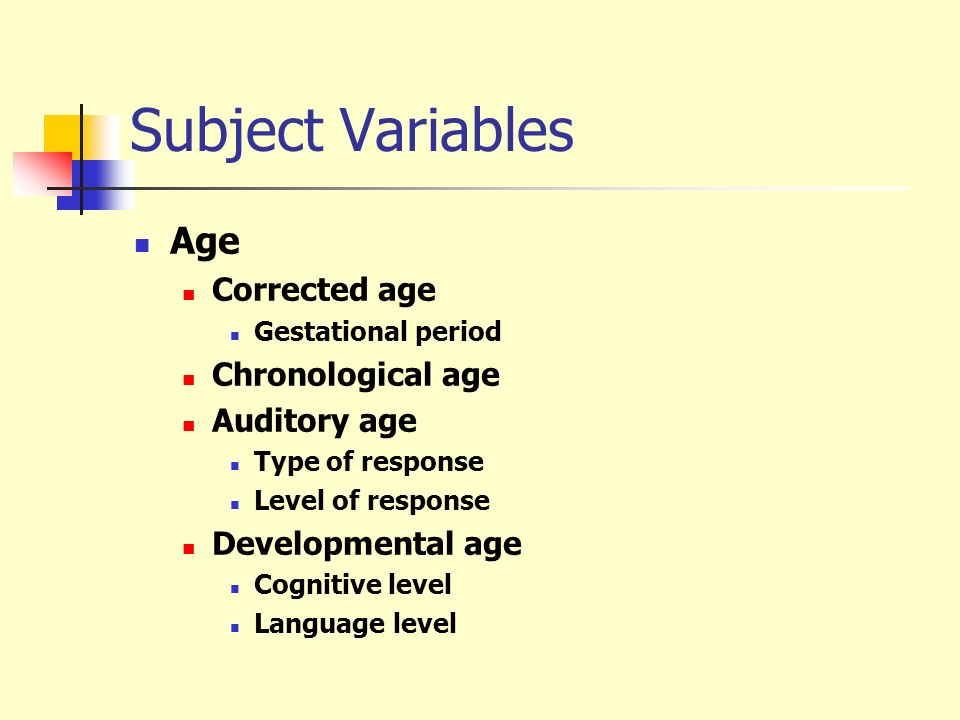 Subject Variables Age Corrected age Gestational period Chronological age Auditory age Type of response Level of response Developmental age Cognitive l