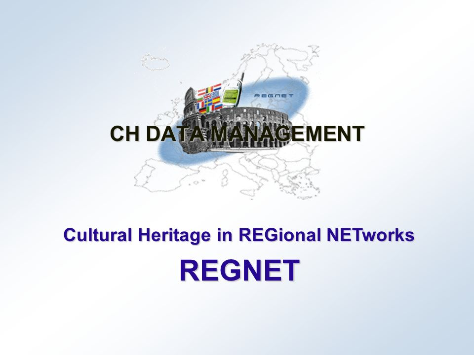 Cultural Heritage in REGional NETworks REGNET CH DATA MANAGEMENT