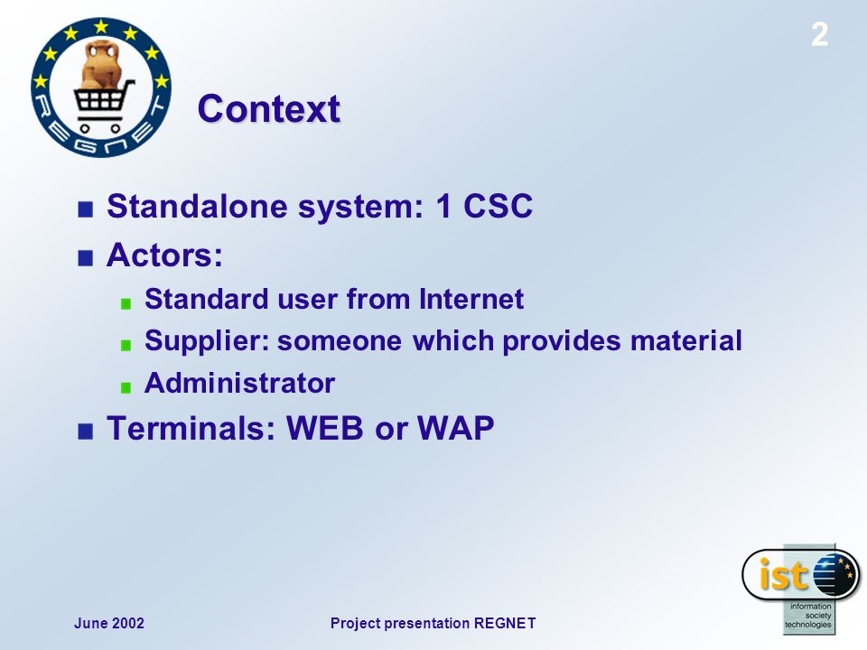 June 2002Project presentation REGNET 83 … Basic Infrastructure (2) All products and/or services are stored in the E-Business subsystem.