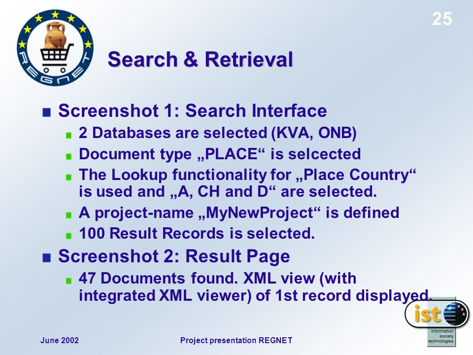June 2002Project presentation REGNET 25 Search & Retrieval Screenshot 1: Search Interface 2 Databases are selected (KVA, ONB) Document type PLACE is selcected The Lookup functionality for Place Country is used and A, CH and D are selected.