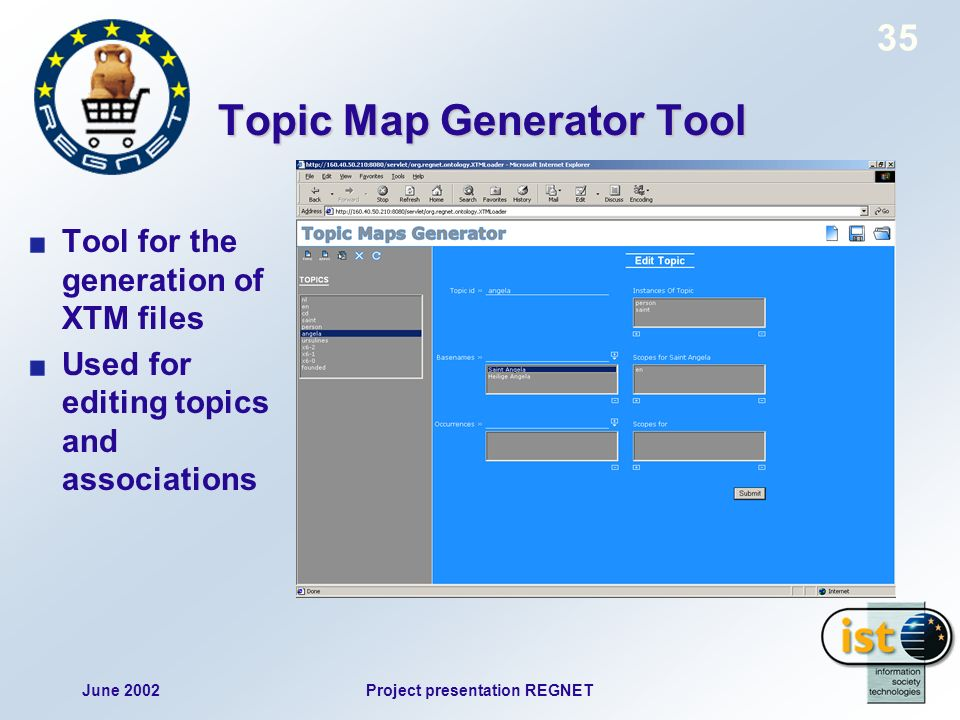 June 2002Project presentation REGNET 35 Topic Map Generator Tool Tool for the generation of XTM files Used for editing topics and associations