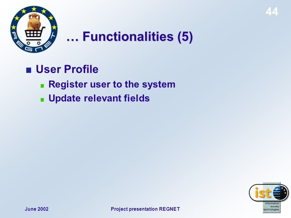 June 2002Project presentation REGNET 44 … Functionalities (5) User Profile Register user to the system Update relevant fields