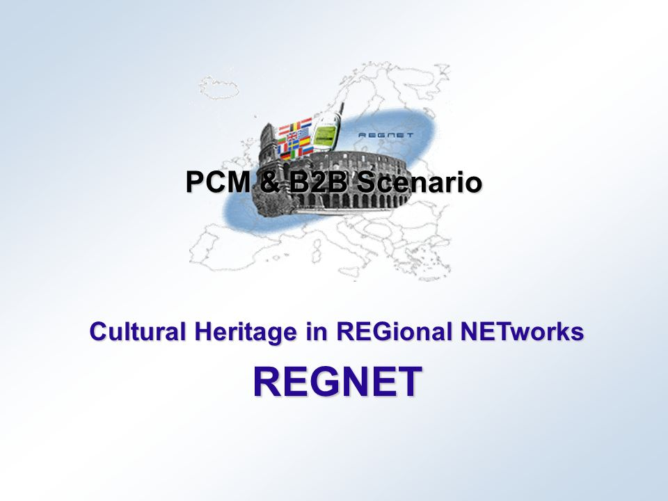 Cultural Heritage in REGional NETworks REGNET PCM & B2B Scenario