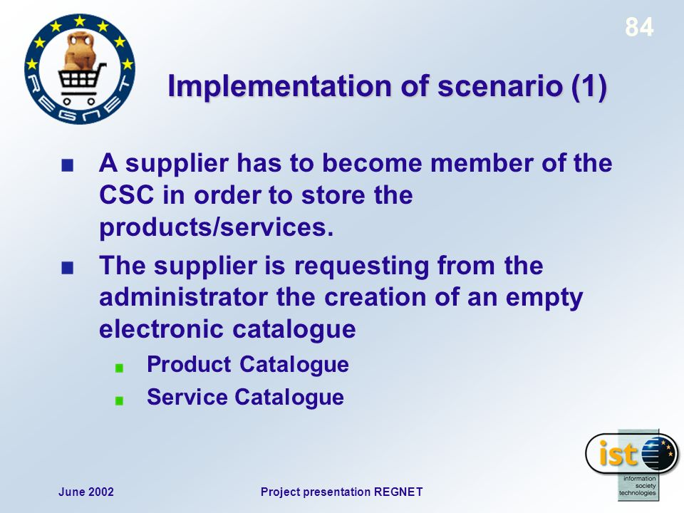 June 2002Project presentation REGNET 84 Implementation of scenario (1) A supplier has to become member of the CSC in order to store the products/services.