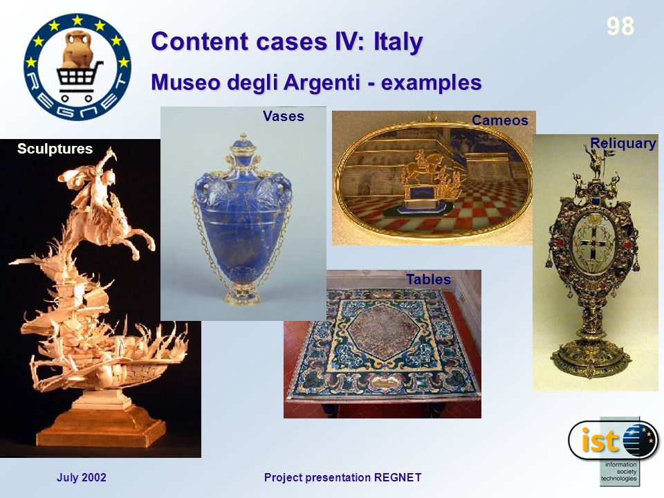 July 2002Project presentation REGNET 98 SculpturesTablesVasesCameos Reliquary Content cases IV: Italy Museo degli Argenti - examples