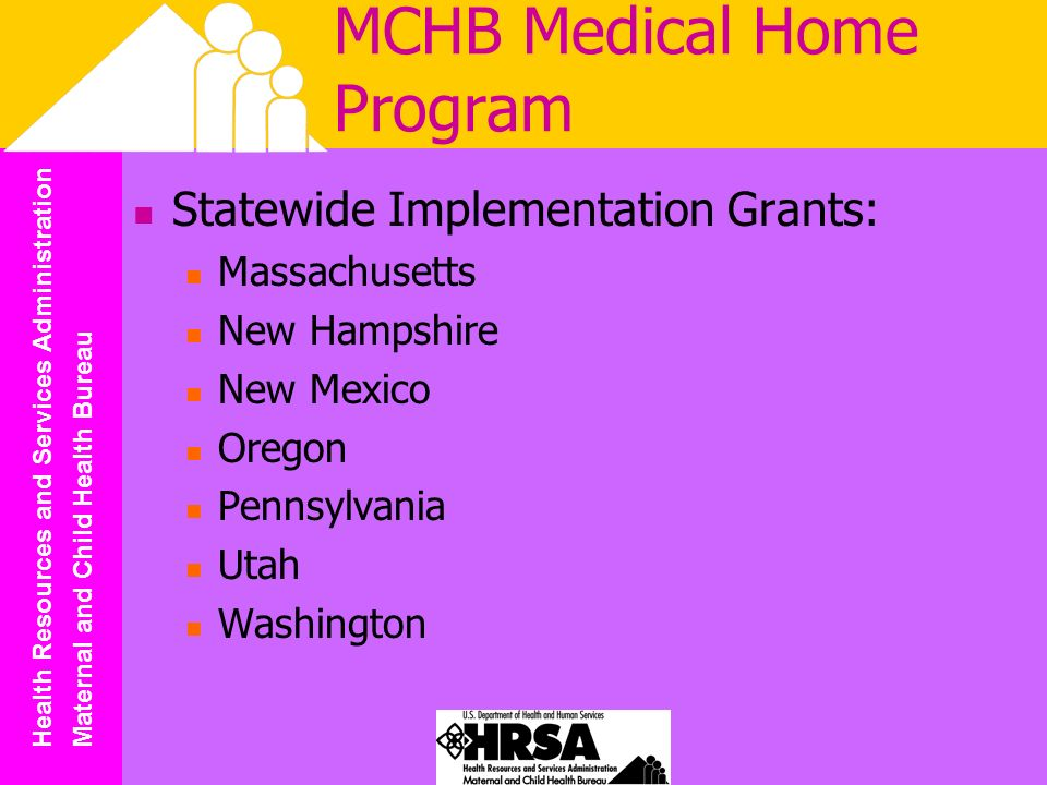 Health Resources and Services Administration Maternal and Child Health Bureau MCHB Medical Home Program Statewide Implementation Grants: Massachusetts New Hampshire New Mexico Oregon Pennsylvania Utah Washington