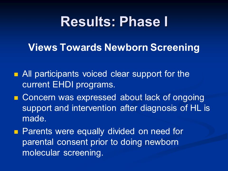 Results: Phase I Views Towards Newborn Screening All participants voiced clear support for the current EHDI programs.