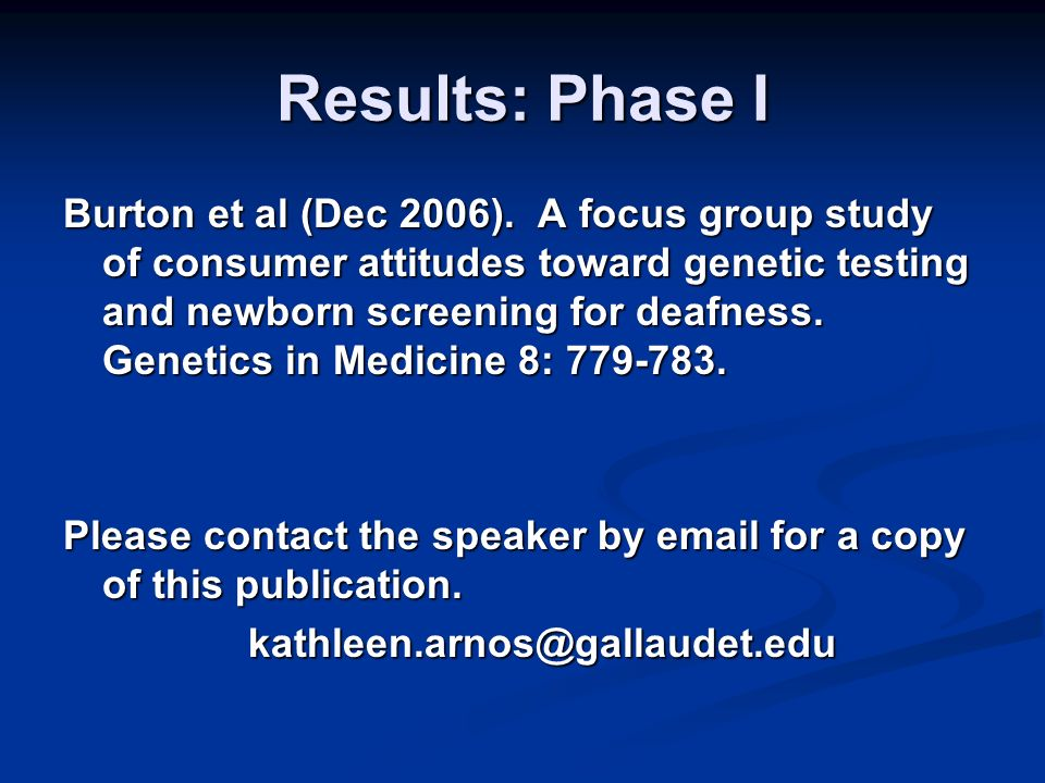 Results: Phase I Burton et al (Dec 2006). A focus group study of consumer attitudes toward genetic testing and newborn screening for deafness. Genetic
