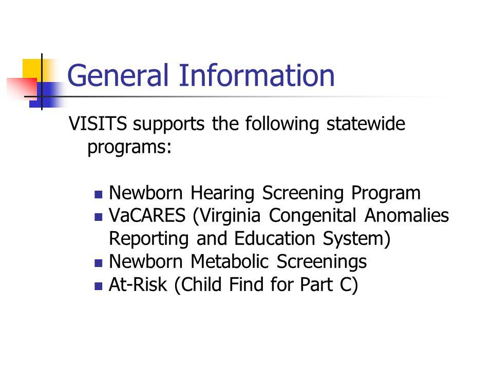 General Information VISITS supports the following statewide programs: n Newborn Hearing Screening Program n VaCARES (Virginia Congenital Anomalies Rep
