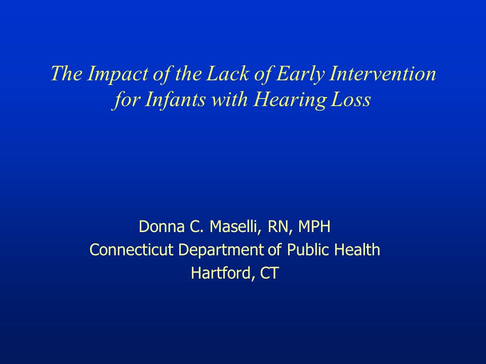 The Impact of the Lack of Early Intervention for Infants with Hearing Loss Donna C.